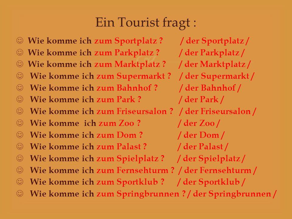 Ein Tourist fragt : Wie komme ich zum Sportplatz / der Sportplatz /