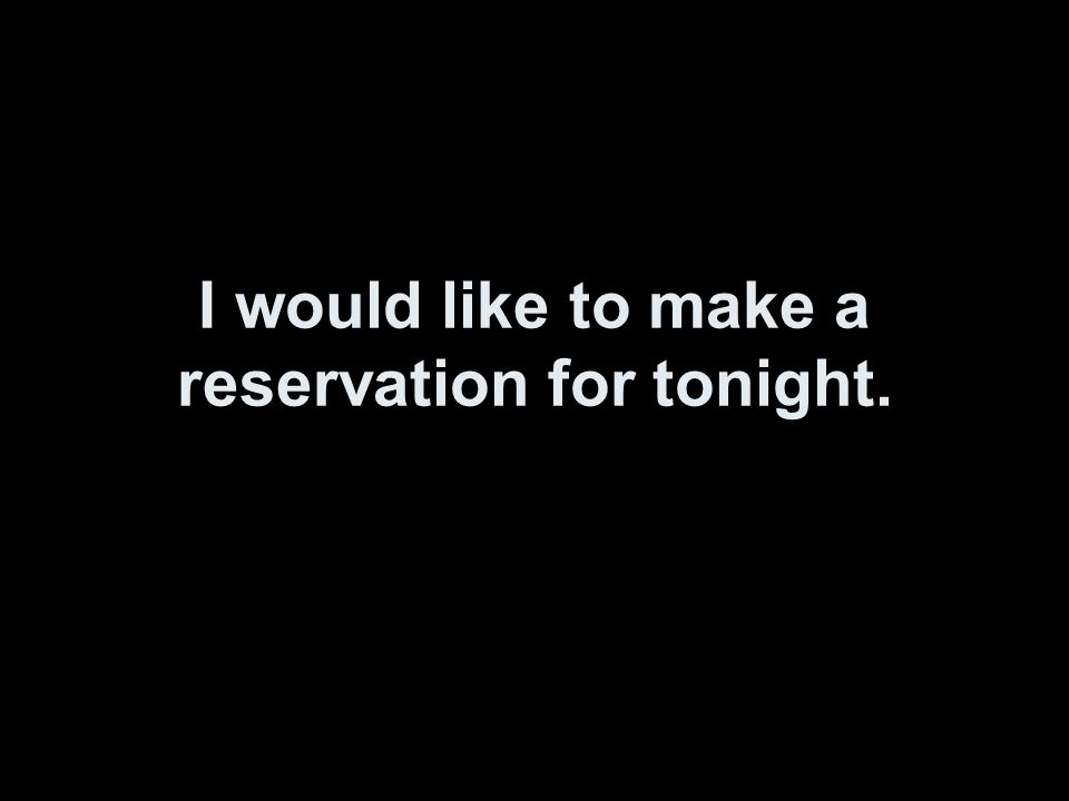 I would like to make a reservation for tonight.