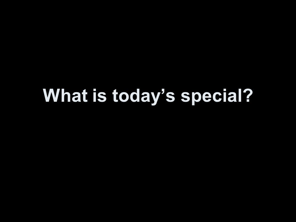 What is today's special