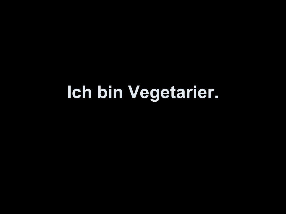 Ich bin Vegetarier.