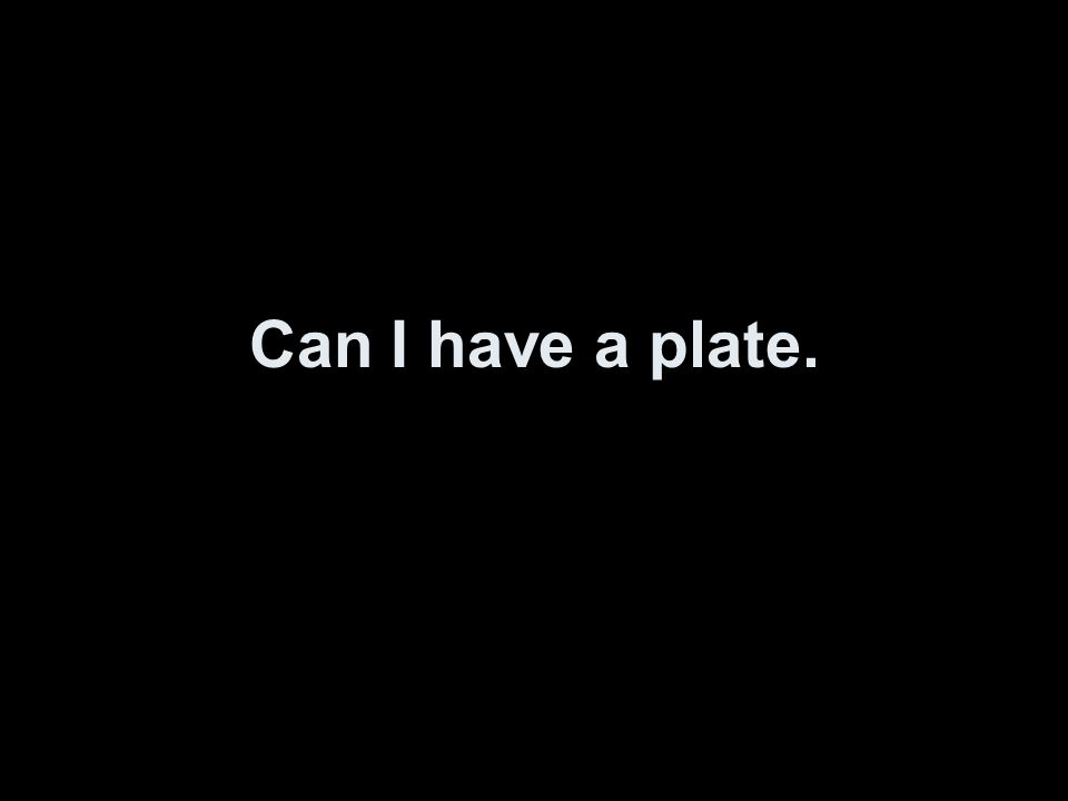Can I have a plate.