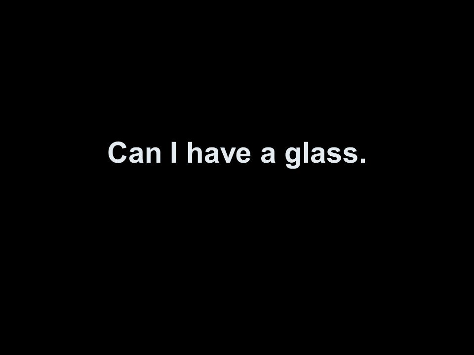 Can I have a glass.