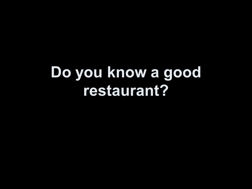 Do you know a good restaurant