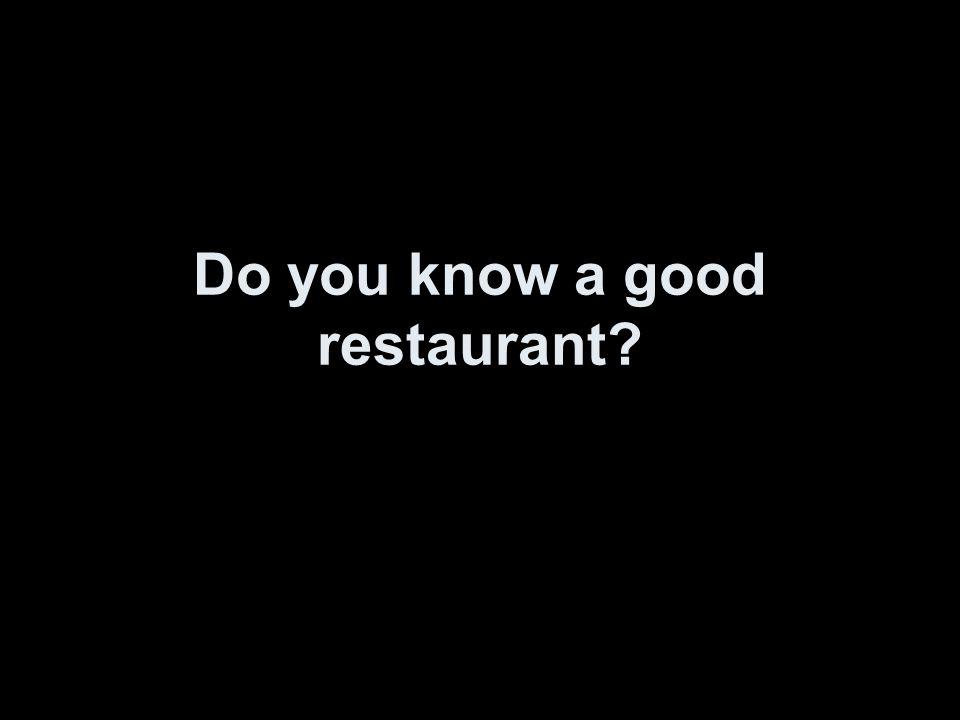 Do you know a good restaurant