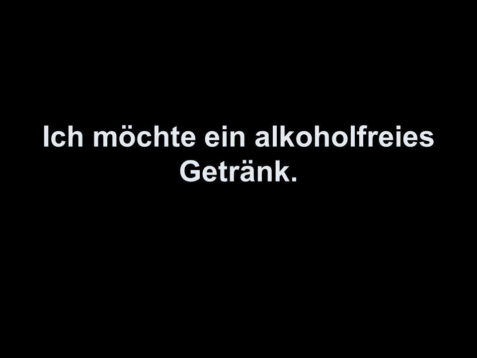 Ich möchte ein alkoholfreies Getränk.