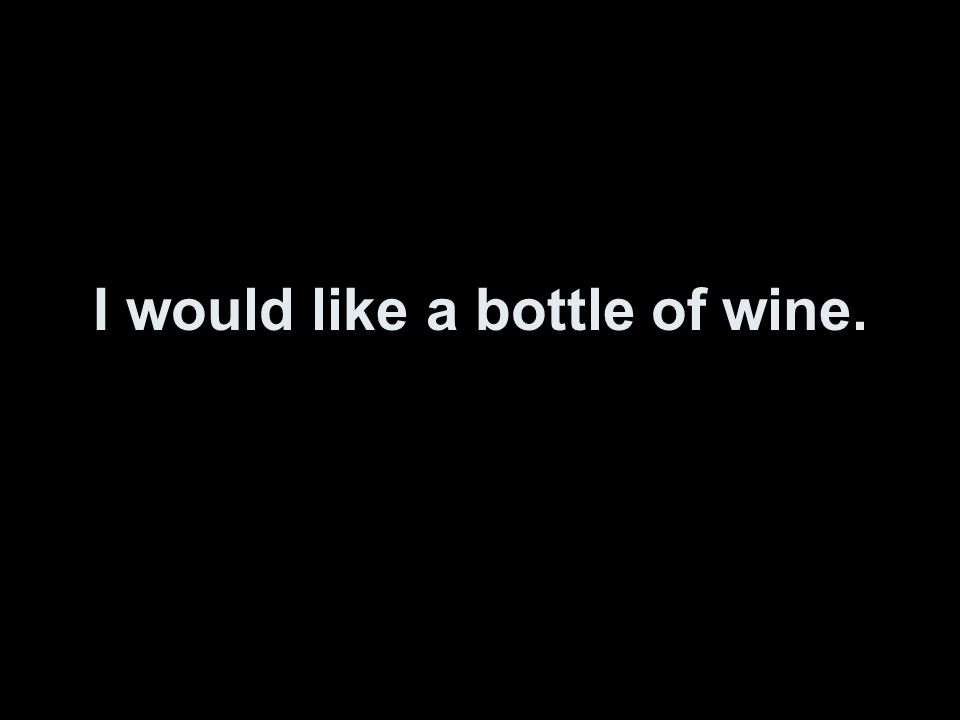 I would like a bottle of wine.