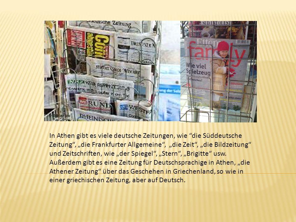 """In Athen gibt es viele deutsche Zeitungen, wie die Süddeutsche Zeitung , """"die Frankfurter Allgemeine , """"die Zeit , """"die Bildzeitung und Zeitschriften, wie """"der Spiegel , """"Stern , """"Brigitte usw."""