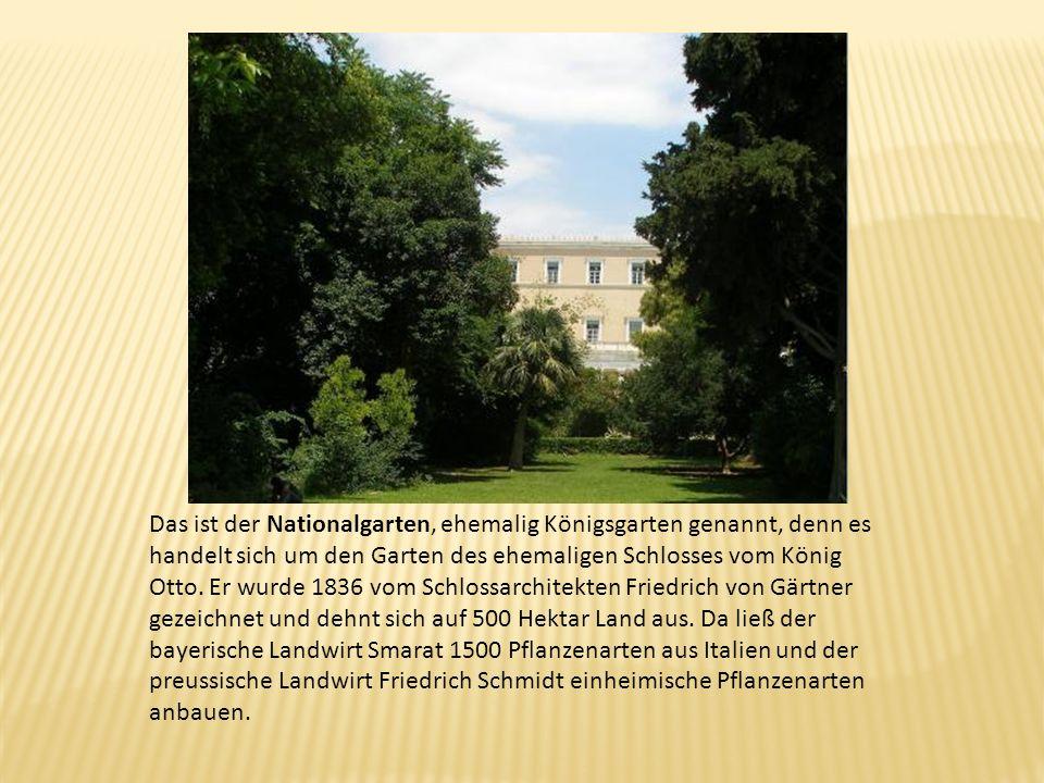 Das ist der Nationalgarten, ehemalig Königsgarten genannt, denn es handelt sich um den Garten des ehemaligen Schlosses vom König Otto.