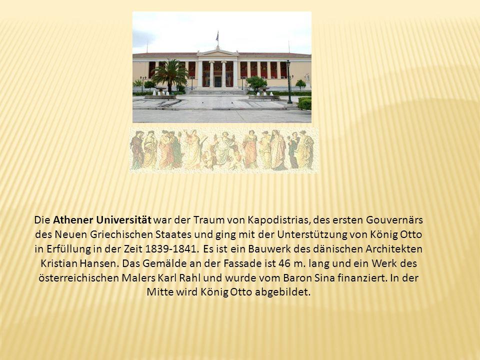 Die Athener Universität war der Traum von Kapodistrias, des ersten Gouvernärs des Neuen Griechischen Staates und ging mit der Unterstützung von König Otto in Erfüllung in der Zeit 1839-1841.