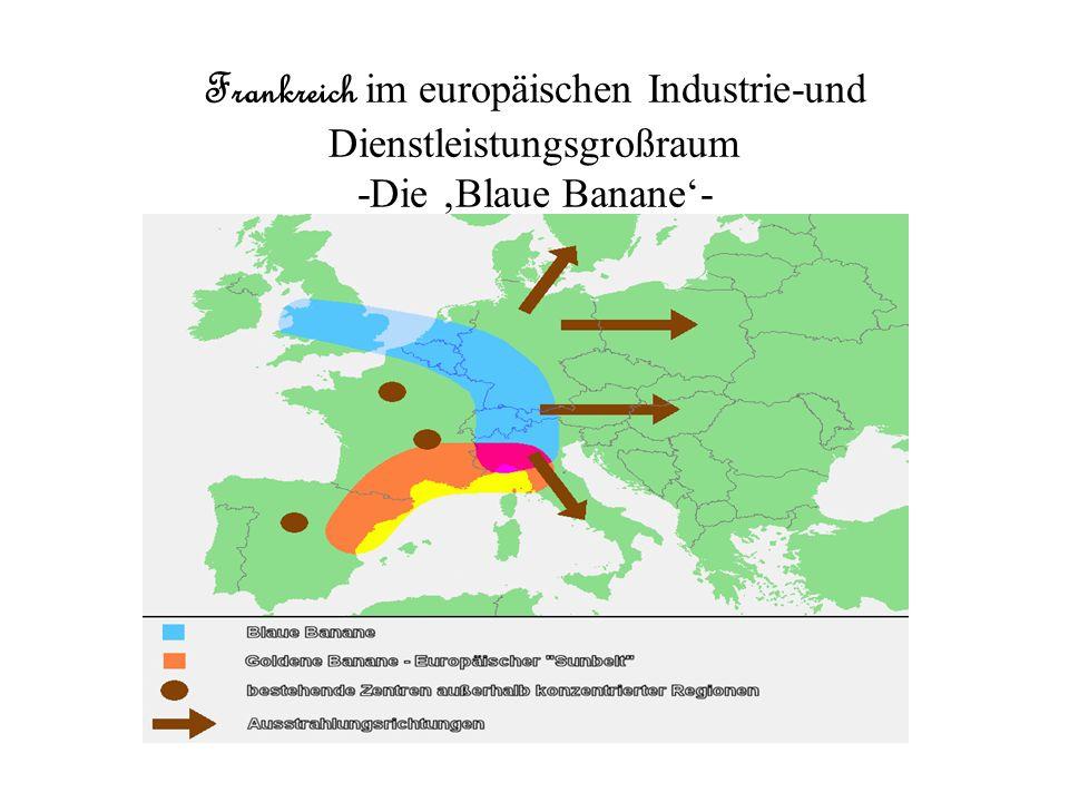 Frankreich im europäischen Industrie-und Dienstleistungsgroßraum -Die 'Blaue Banane'-