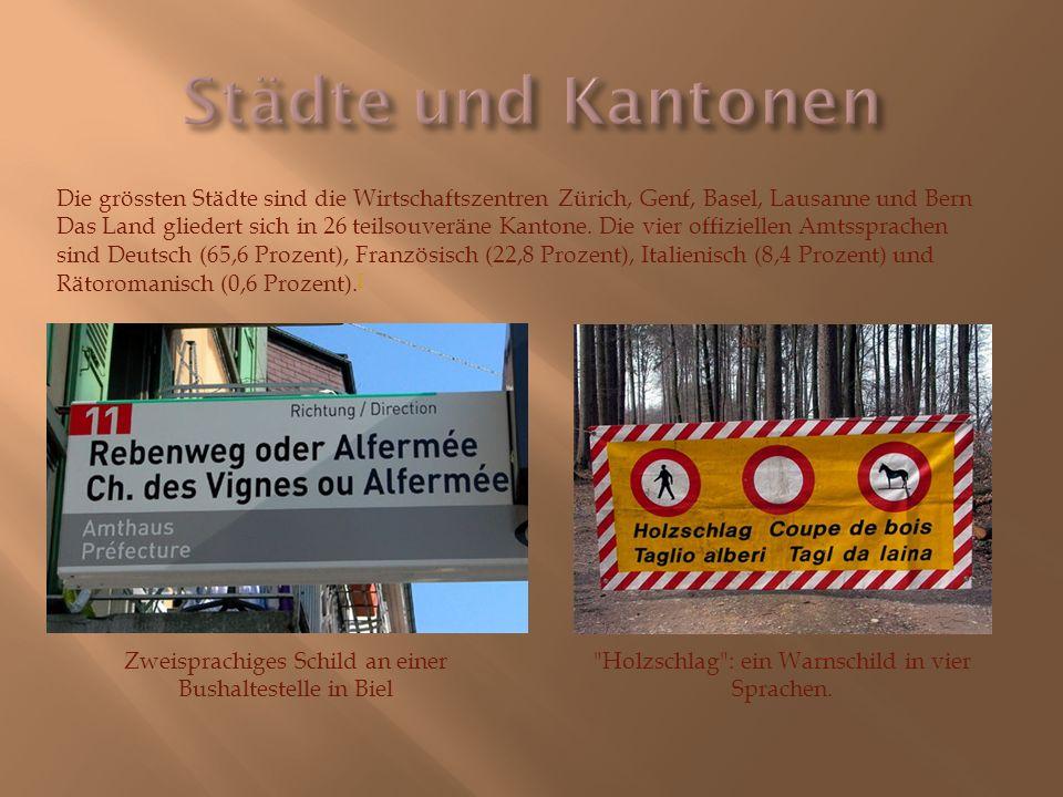 Städte und Kantonen Die grössten Städte sind die Wirtschaftszentren Zürich, Genf, Basel, Lausanne und Bern.