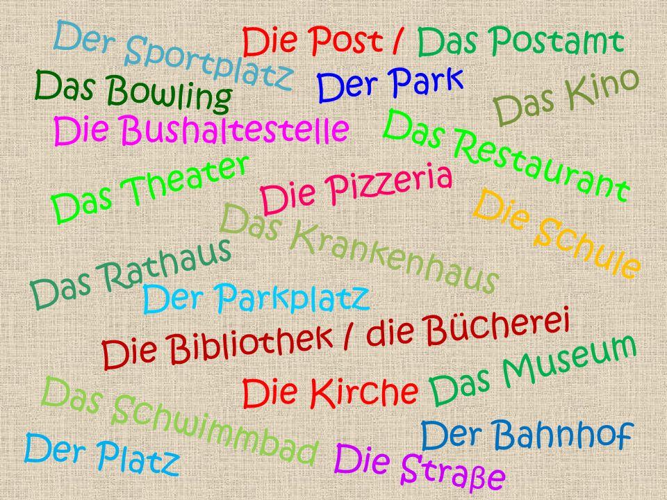 Die Post / Das PostamtDer Sportplatz. Der Park. Das Bowling. Das Kino. Die Bushaltestelle. Das Restaurant.