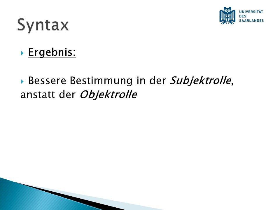Syntax Ergebnis: Bessere Bestimmung in der Subjektrolle,