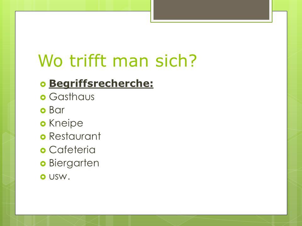 Wo trifft man sich Begriffsrecherche: Gasthaus Bar Kneipe Restaurant