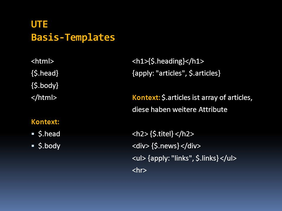 UTE Basis-Templates <html> {$.head} {$.body} </html>