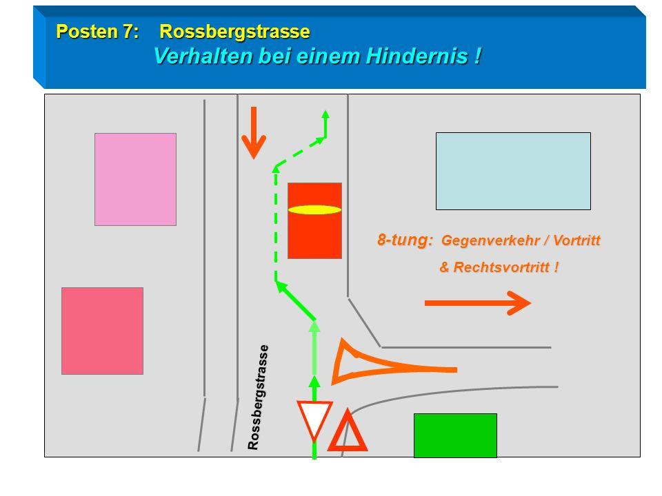 Posten 7: Rossbergstrasse Verhalten bei einem Hindernis !