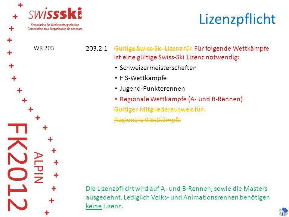 Lizenzpflicht WR 203. 203.2.1 Gültige Swiss-Ski Lizenz für Für folgende Wettkämpfe ist eine gültige Swiss-Ski Lizenz notwendig: