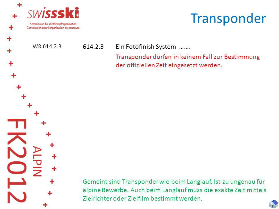 Transponder WR 614.2.3. 614.2.3 Ein Fotofinish System ……. Transponder dürfen in keinem Fall zur Bestimmung der offiziellen Zeit eingesetzt werden.