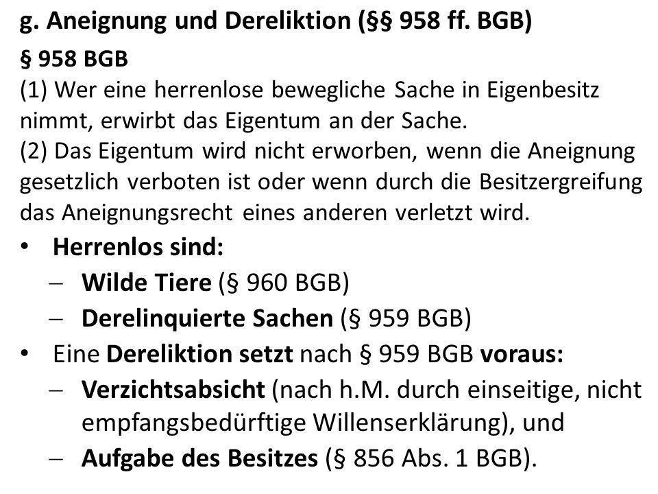 g. Aneignung und Dereliktion (§§ 958 ff. BGB)