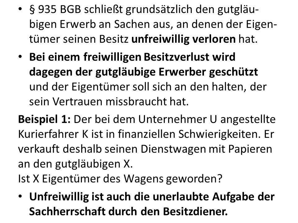 § 935 BGB schließt grundsätzlich den gutgläu-bigen Erwerb an Sachen aus, an denen der Eigen-tümer seinen Besitz unfreiwillig verloren hat.
