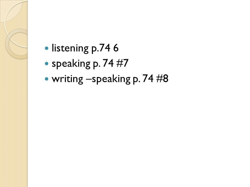 listening p.74 6 speaking p. 74 #7 writing –speaking p. 74 #8