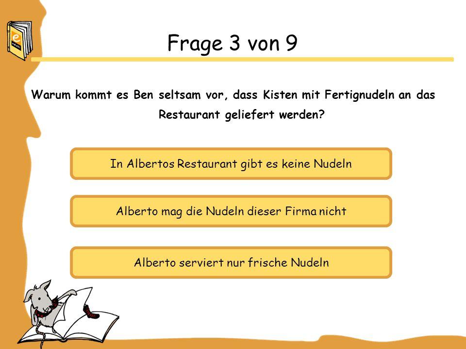 Frage 3 von 9 Warum kommt es Ben seltsam vor, dass Kisten mit Fertignudeln an das Restaurant geliefert werden