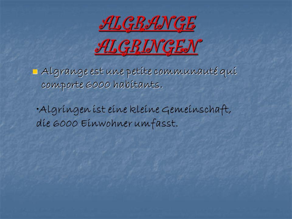 ALGRANGE ALGRINGEN Algrange est une petite communauté qui comporte 6000 habitants. Algringen ist eine kleine Gemeinschaft,