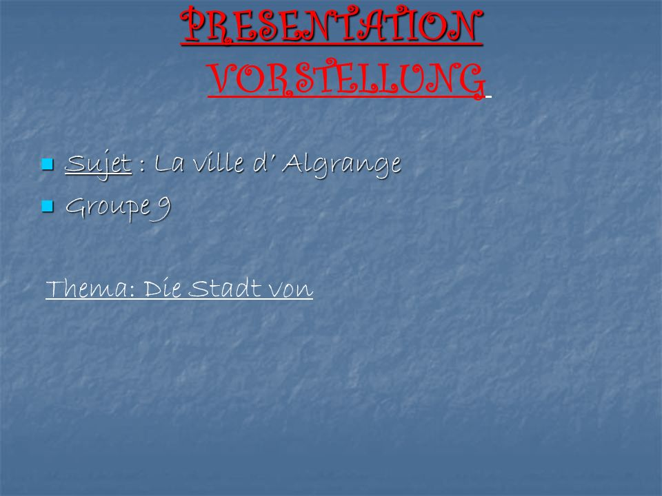 PRESENTATION VORSTELLUNG Sujet : La ville d' Algrange Groupe 9