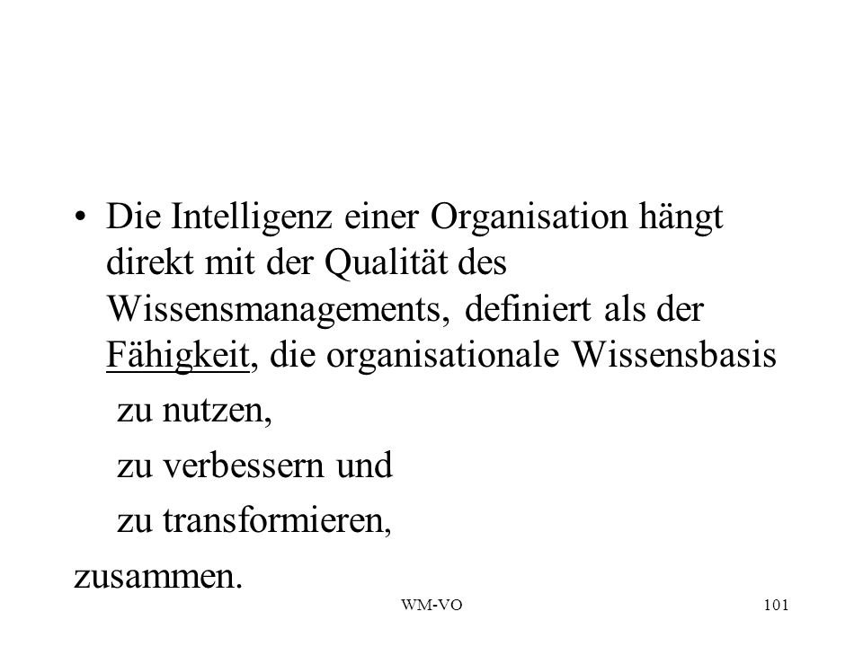 Die Intelligenz einer Organisation hängt direkt mit der Qualität des Wissensmanagements, definiert als der Fähigkeit, die organisationale Wissensbasis