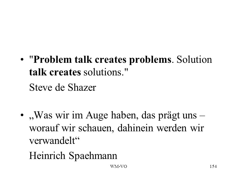 Problem talk creates problems. Solution talk creates solutions.