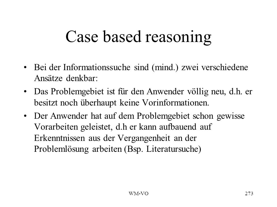 Case based reasoning Bei der Informationssuche sind (mind.) zwei verschiedene Ansätze denkbar: