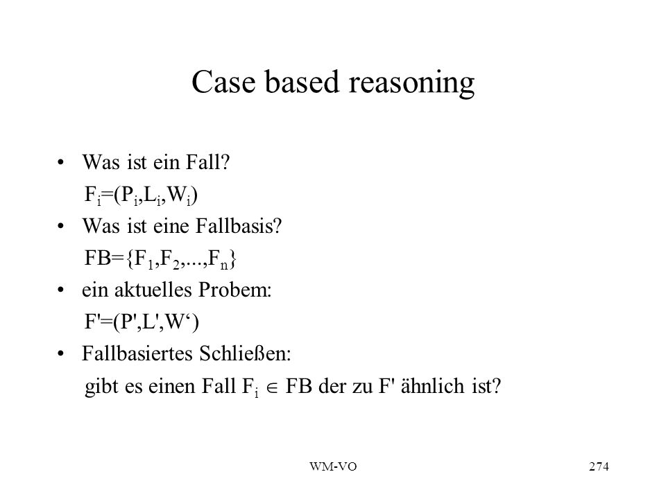 Case based reasoning Was ist ein Fall Fi=(Pi,Li,Wi)