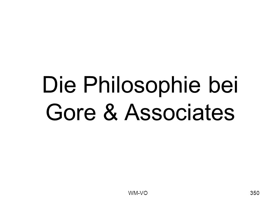 Die Philosophie bei Gore & Associates