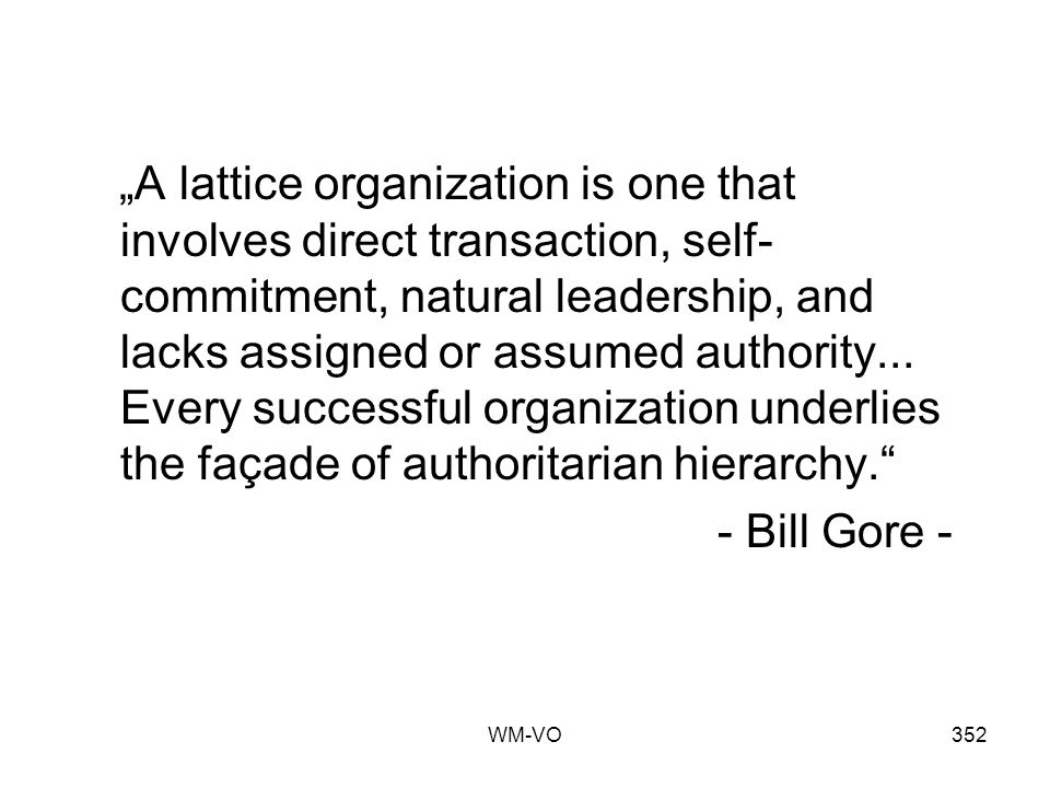 """A lattice organization is one that involves direct transaction, self-commitment, natural leadership, and lacks assigned or assumed authority... Every successful organization underlies the façade of authoritarian hierarchy."