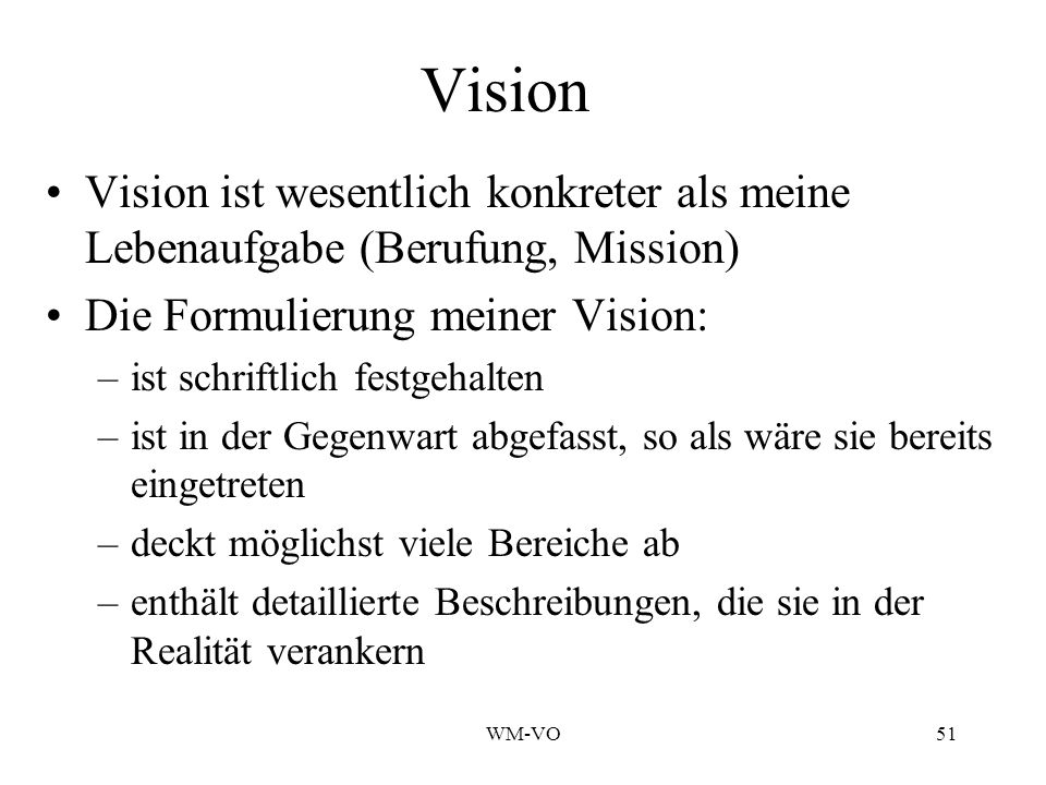 Vision Vision ist wesentlich konkreter als meine Lebenaufgabe (Berufung, Mission) Die Formulierung meiner Vision: