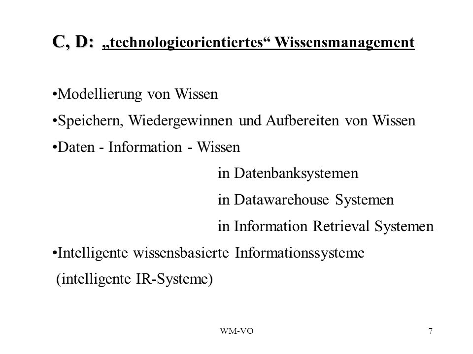 "C, D: ""technologieorientiertes Wissensmanagement"