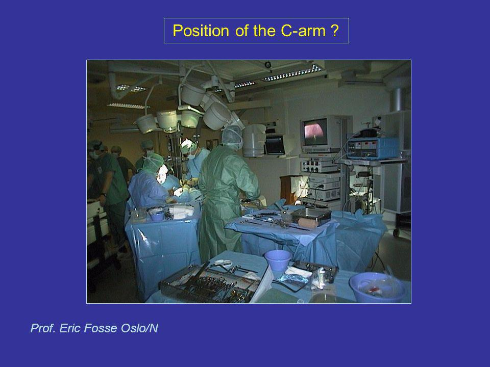 Position of the C-arm Prof. Eric Fosse Oslo/N