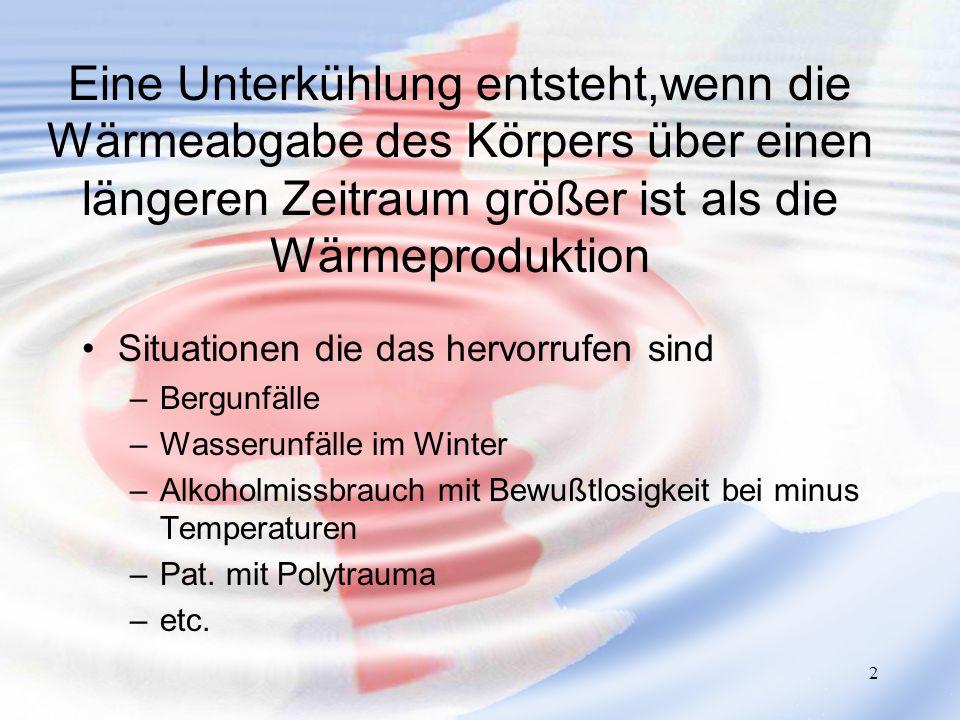 Eine Unterkühlung entsteht,wenn die Wärmeabgabe des Körpers über einen längeren Zeitraum größer ist als die Wärmeproduktion
