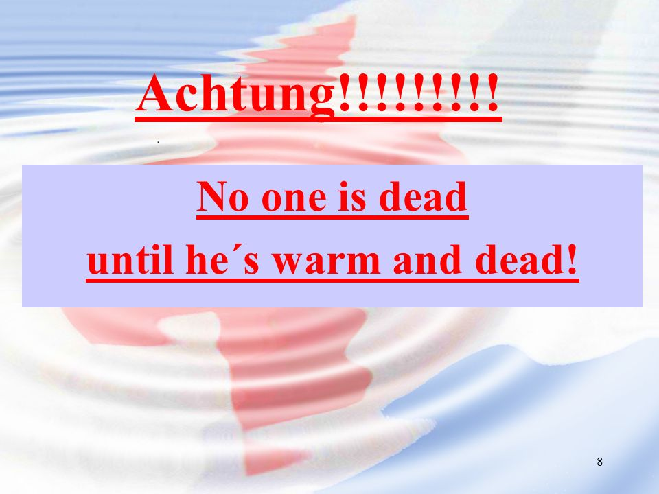 No one is dead until he´s warm and dead!