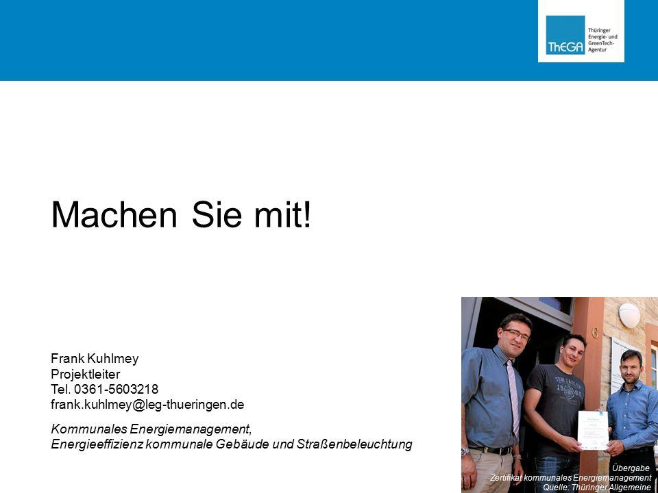 Machen Sie mit! Frank Kuhlmey Projektleiter Tel. 0361-5603218