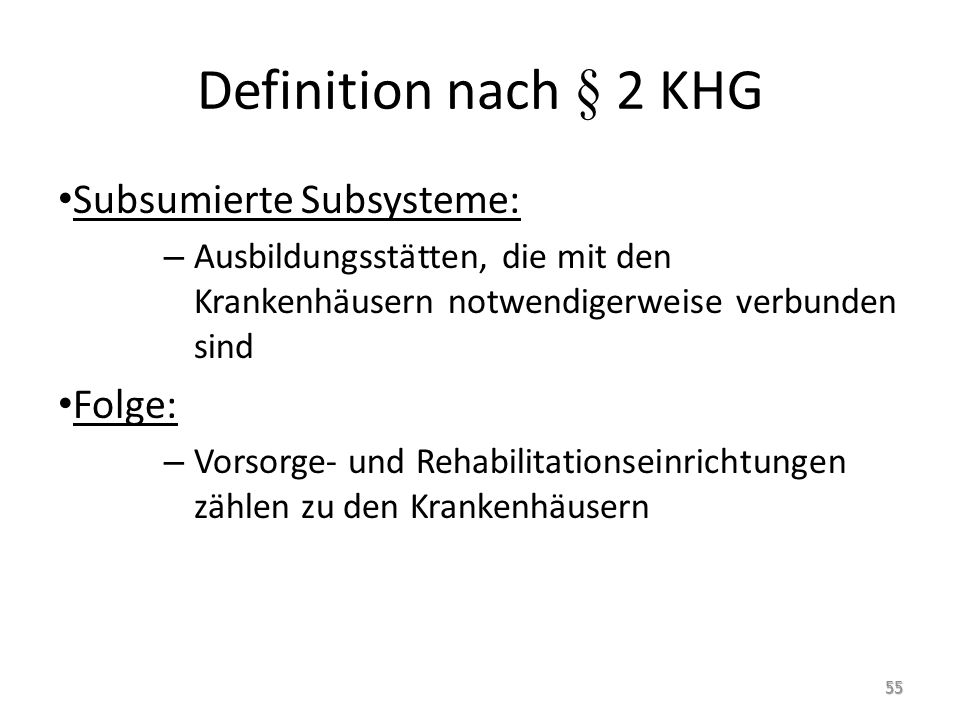 Definition nach § 2 KHG Subsumierte Subsysteme: Folge: