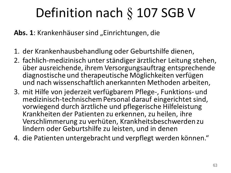 """Definition nach § 107 SGB V Abs. 1: Krankenhäuser sind """"Einrichtungen, die. der Krankenhausbehandlung oder Geburtshilfe dienen,"""