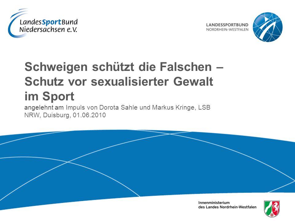 Schweigen schützt die Falschen – Schutz vor sexualisierter Gewalt im Sport angelehnt am Impuls von Dorota Sahle und Markus Kringe, LSB NRW, Duisburg, 01.06.2010