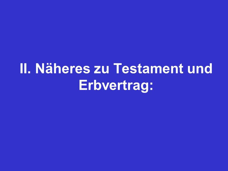II. Näheres zu Testament und Erbvertrag: