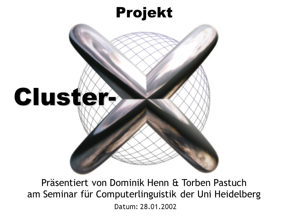 Cluster- Projekt Präsentiert von Dominik Henn & Torben Pastuch