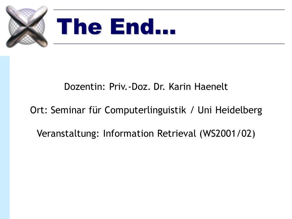 The End... Dozentin: Priv.-Doz. Dr. Karin Haenelt