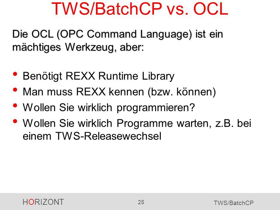 TWS/BatchCP vs. OCLDie OCL (OPC Command Language) ist ein mächtiges Werkzeug, aber: Benötigt REXX Runtime Library.