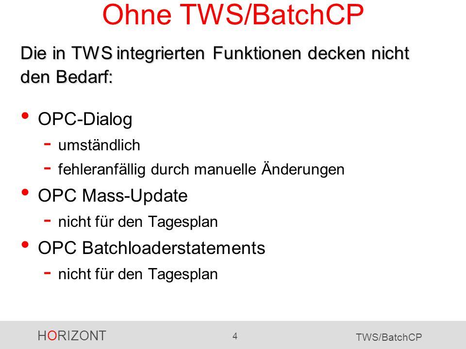 Ohne TWS/BatchCP Die in TWS integrierten Funktionen decken nicht den Bedarf: OPC-Dialog. umständlich.