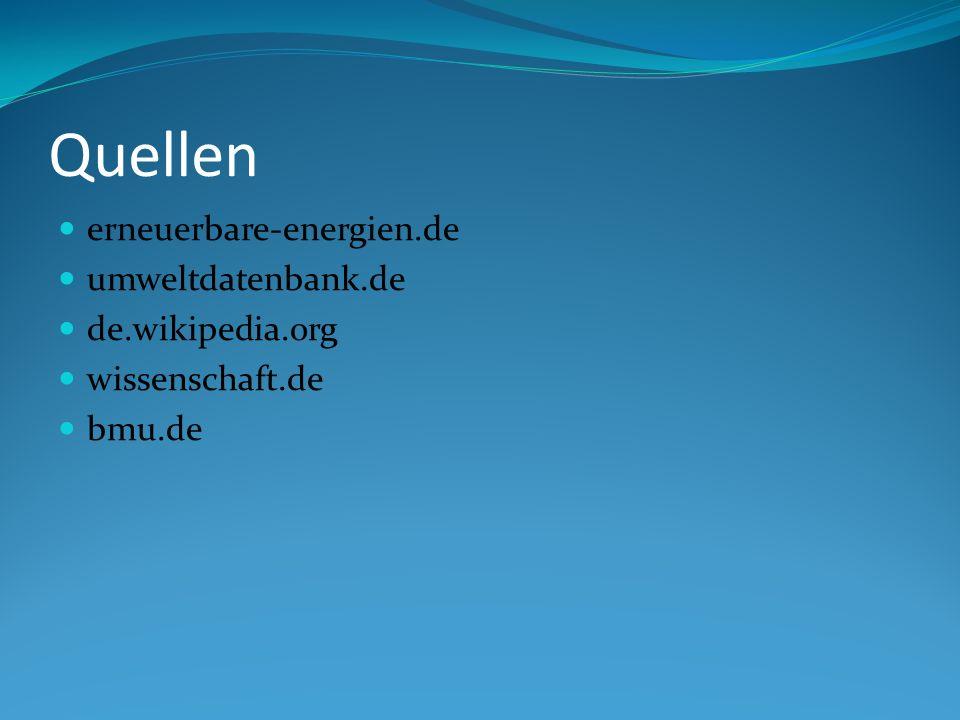 Quellen erneuerbare-energien.de umweltdatenbank.de de.wikipedia.org