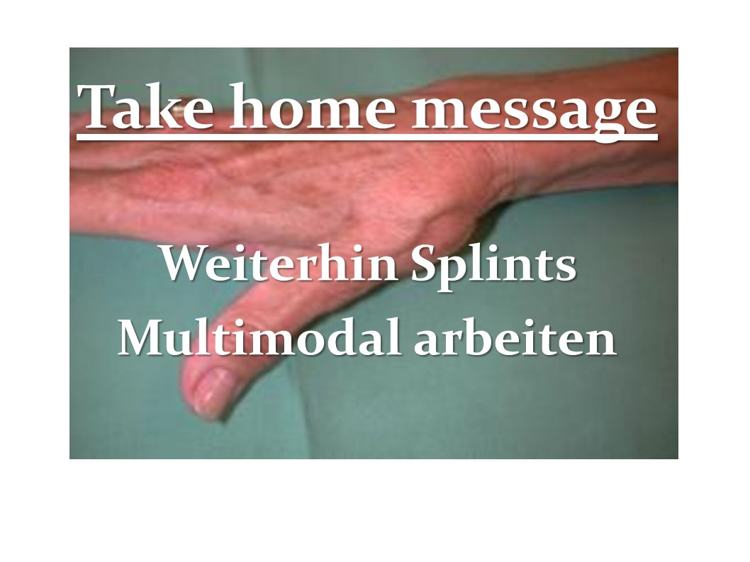 Take home message Weiterhin Splints Multimodal arbeiten
